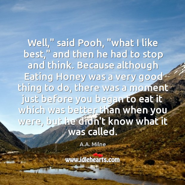 """Well,"""" said Pooh, """"what I like best,"""" and then he had to Image"""