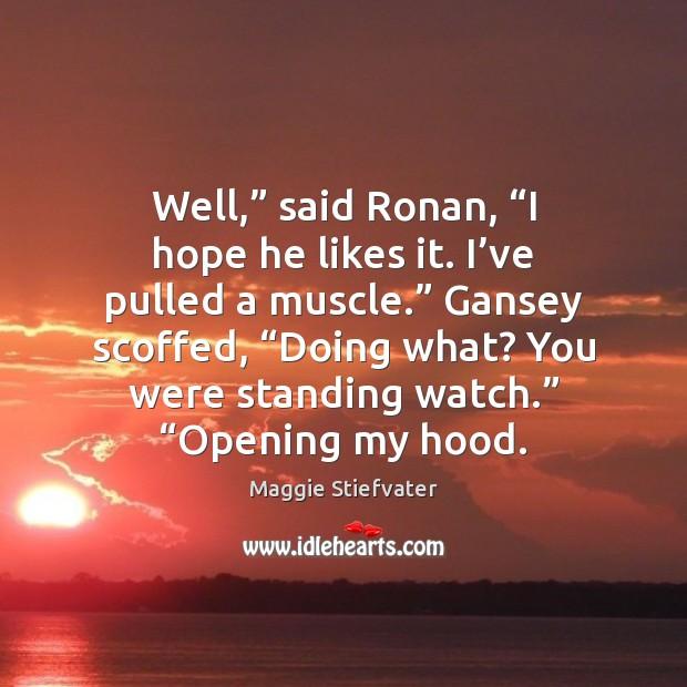 "Well,"" said Ronan, ""I hope he likes it. I've pulled a Image"