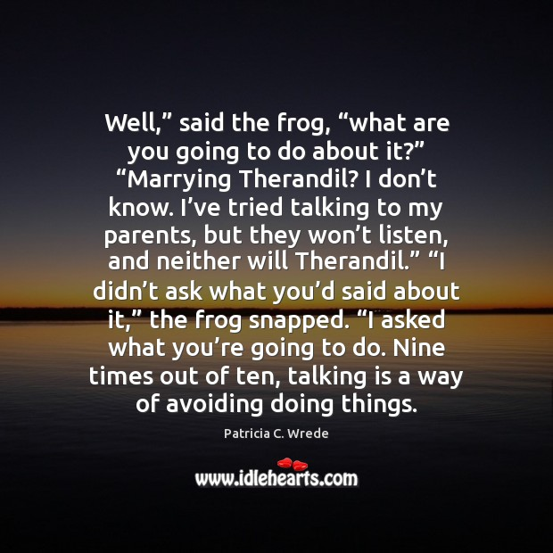 """Well,"""" said the frog, """"what are you going to do about it?"""" """" Image"""