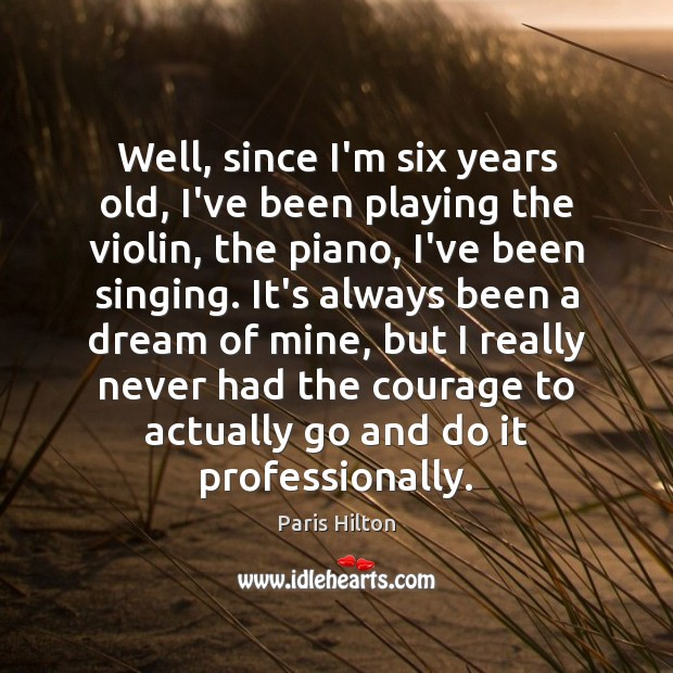 Well, since I'm six years old, I've been playing the violin, the Image