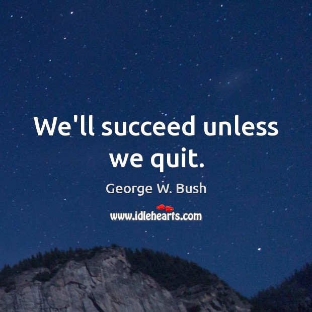 We'll succeed unless we quit. Image