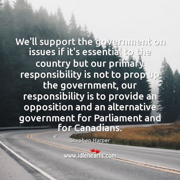We'll support the government on issues if it's essential to the country Responsibility Quotes Image