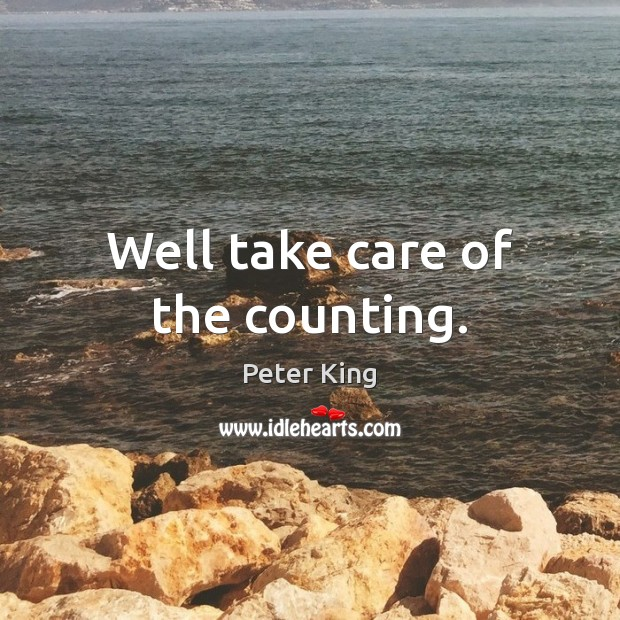 Well take care of the counting. Peter King Picture Quote