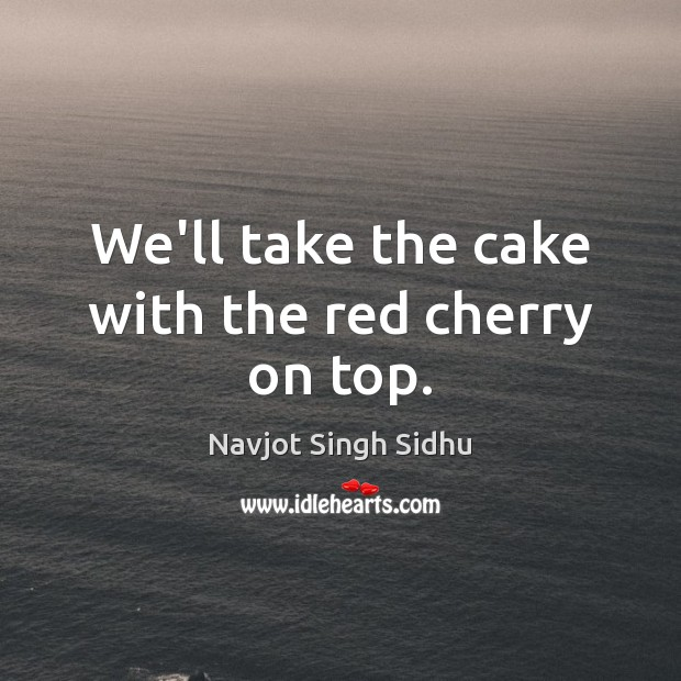 We'll take the cake with the red cherry on top. Image