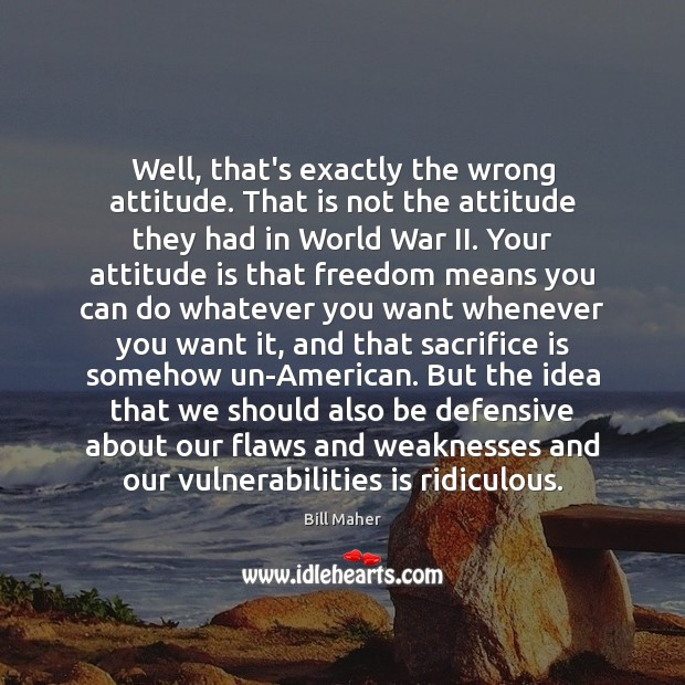 Well, that's exactly the wrong attitude. That is not the attitude they Sacrifice Quotes Image