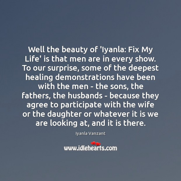 Image, Well the beauty of 'Iyanla: Fix My Life' is that men are