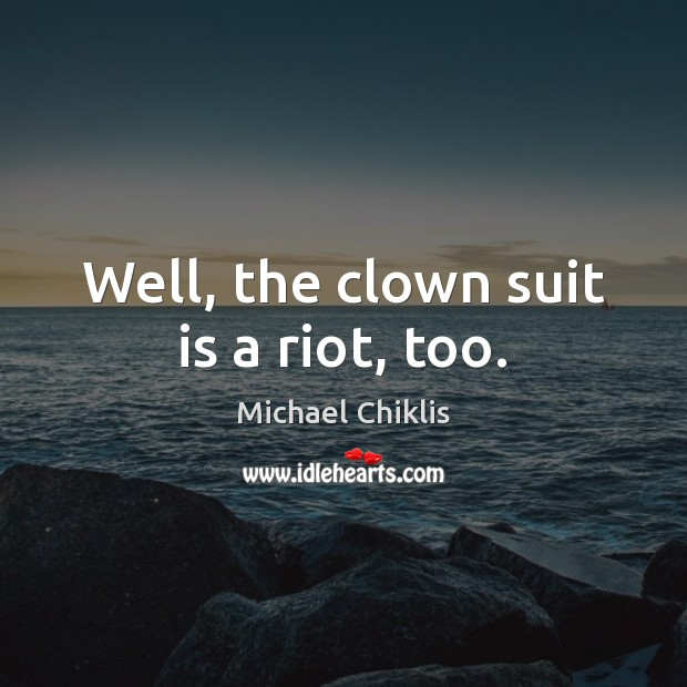 Well, the clown suit is a riot, too. Image
