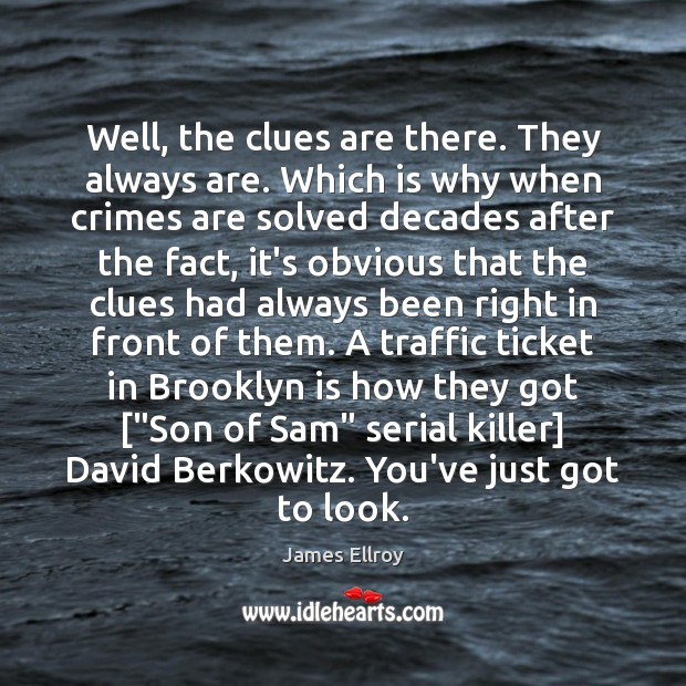 Well, the clues are there. They always are. Which is why when James Ellroy Picture Quote