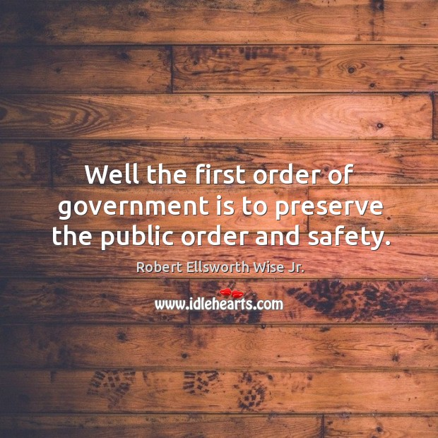 Image, Well the first order of government is to preserve the public order and safety.