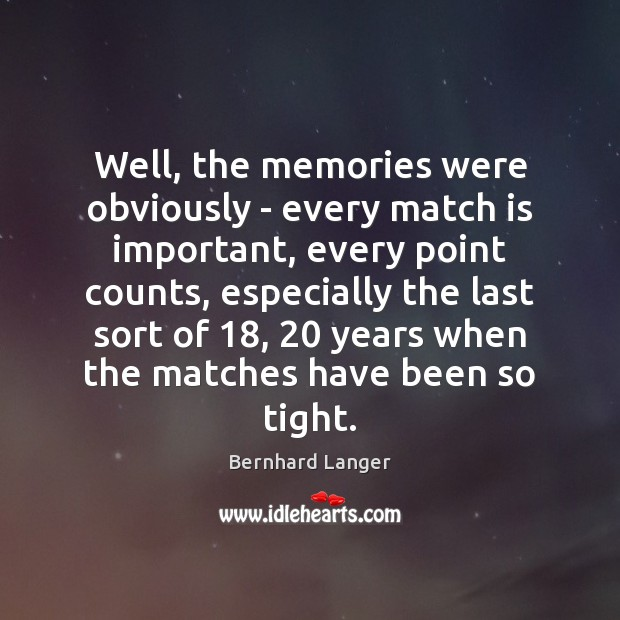 Image, Well, the memories were obviously – every match is important, every point