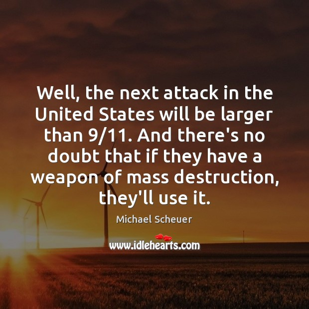 Well, the next attack in the United States will be larger than 9/11. Michael Scheuer Picture Quote