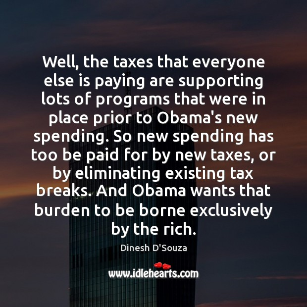 Well, the taxes that everyone else is paying are supporting lots of Image