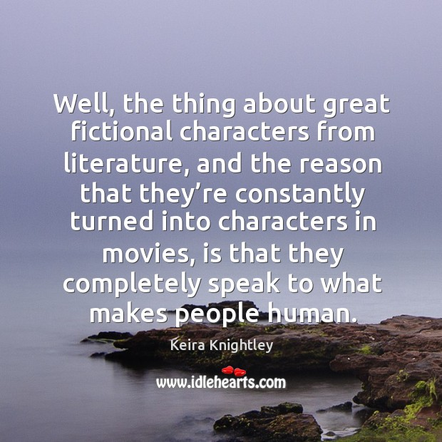 Well, the thing about great fictional characters from literature, and the reason that they're Image