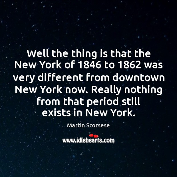 Image, Well the thing is that the New York of 1846 to 1862 was very