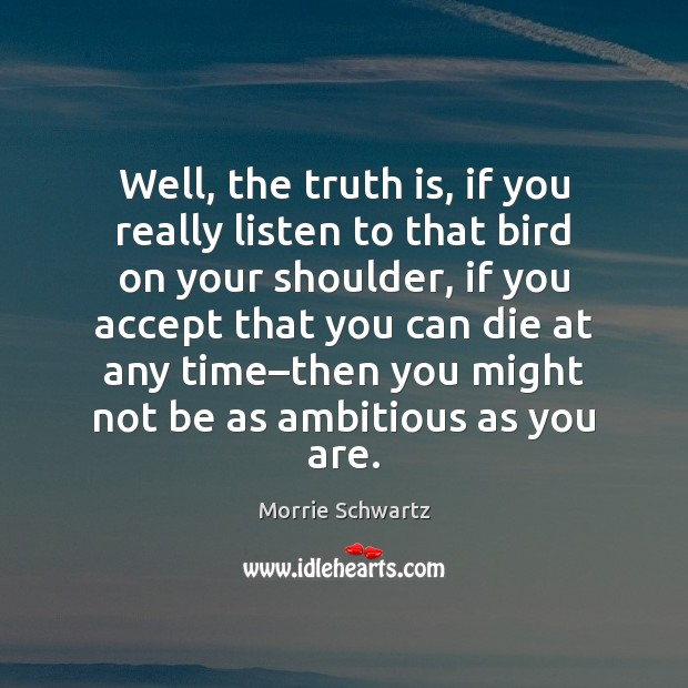 Well, the truth is, if you really listen to that bird on Image