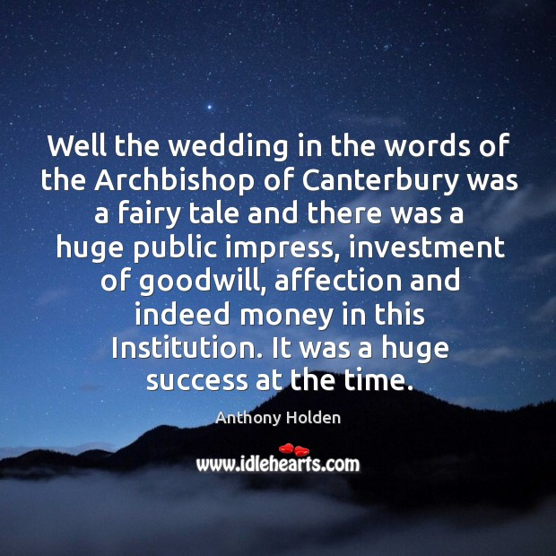 Well the wedding in the words of the archbishop of canterbury was a fairy tale and there was a Image