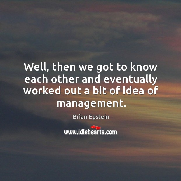 Image, Well, then we got to know each other and eventually worked out a bit of idea of management.