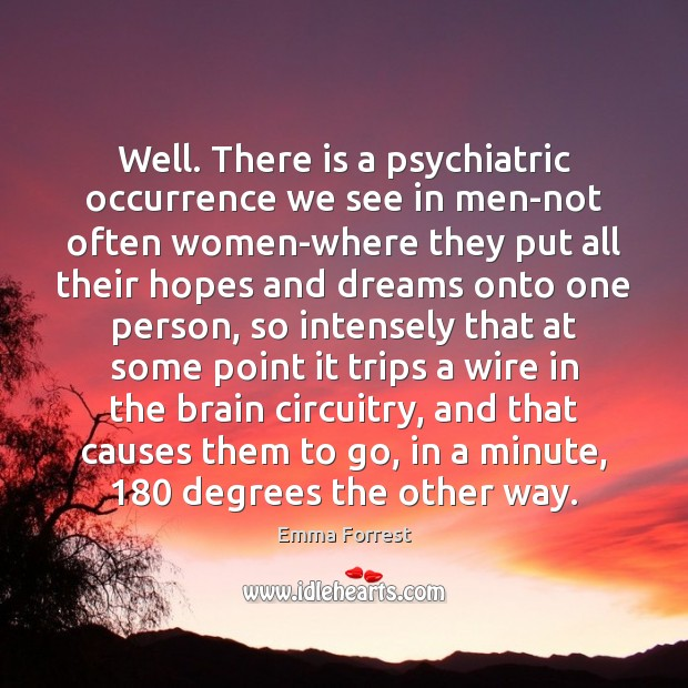 Emma Forrest Picture Quote image saying: Well. There is a psychiatric occurrence we see in men-not often women-where