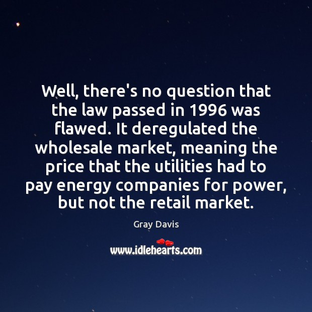 Well, there's no question that the law passed in 1996 was flawed. It Image