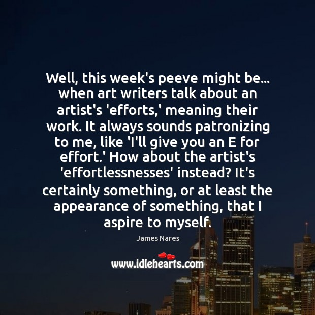 Well, this week's peeve might be… when art writers talk about an Appearance Quotes Image