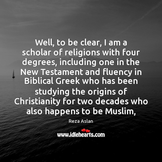 Well, to be clear, I am a scholar of religions with four Reza Aslan Picture Quote