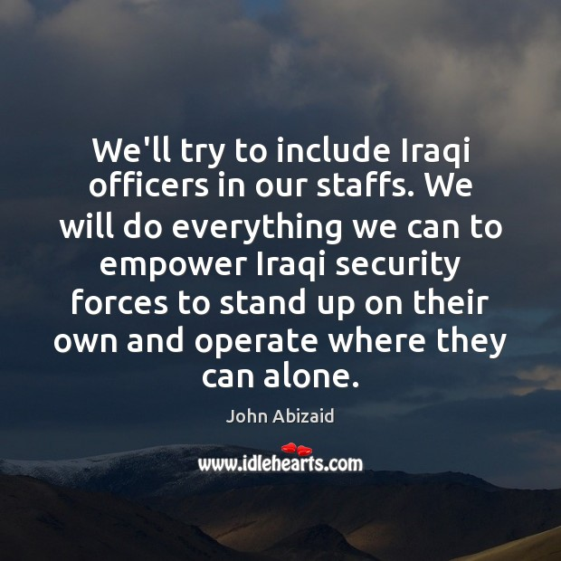 We'll try to include Iraqi officers in our staffs. We will do Image