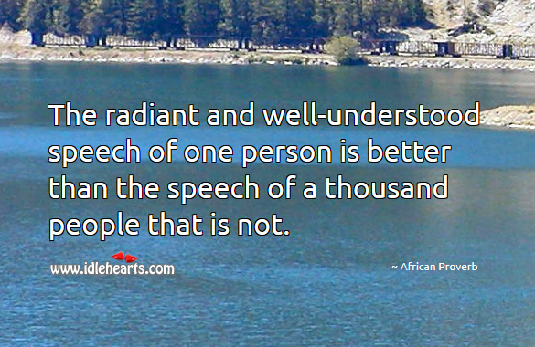 The radiant and well-understood speech of one person is better than the speech of a thousand people that is not. Image