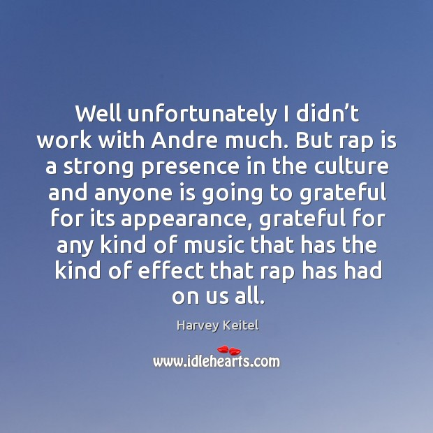Well unfortunately I didn't work with andre much. Image