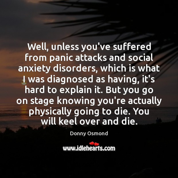 Well, unless you've suffered from panic attacks and social anxiety disorders, which Image