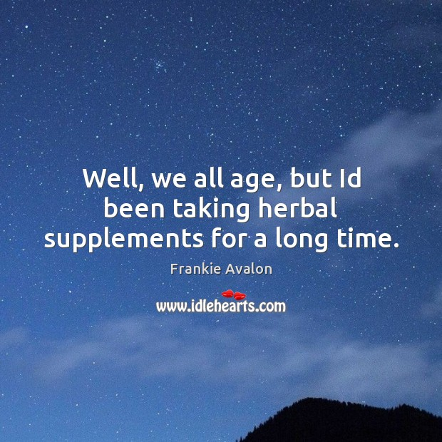 Image, Well, we all age, but Id been taking herbal supplements for a long time.