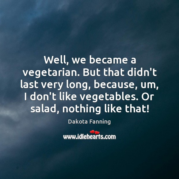 Well, we became a vegetarian. But that didn't last very long, because, Image