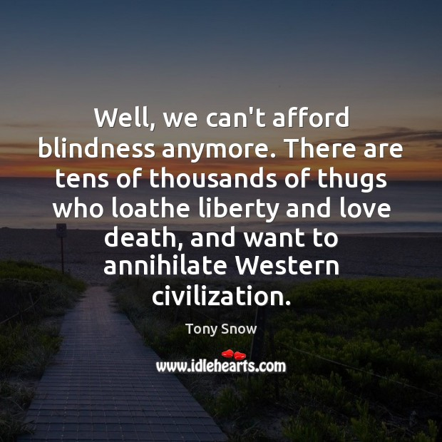 Image, Well, we can't afford blindness anymore. There are tens of thousands of