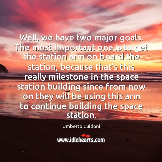 Well, we have two major goals. The most important one is to get the station arm Image