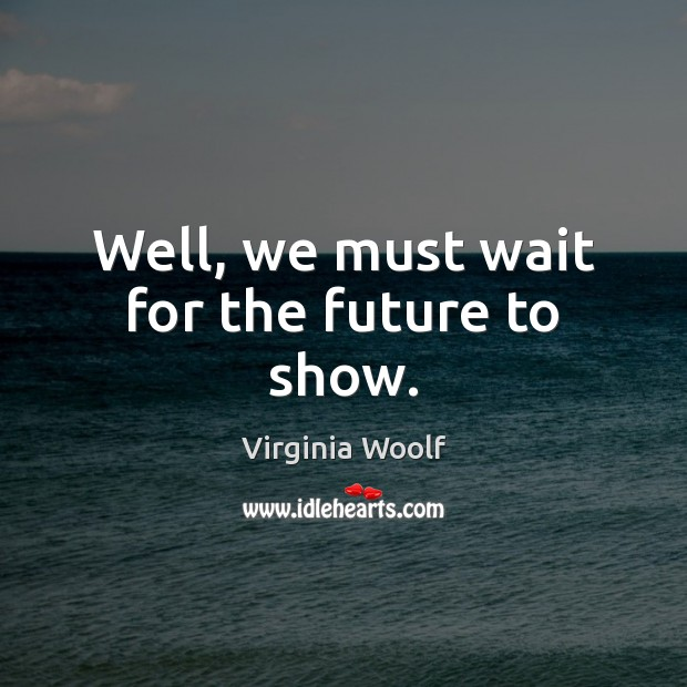 Image, Well, we must wait for the future to show.