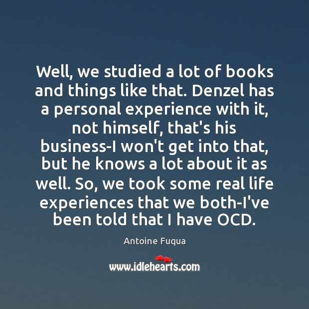 Image, Well, we studied a lot of books and things like that. Denzel