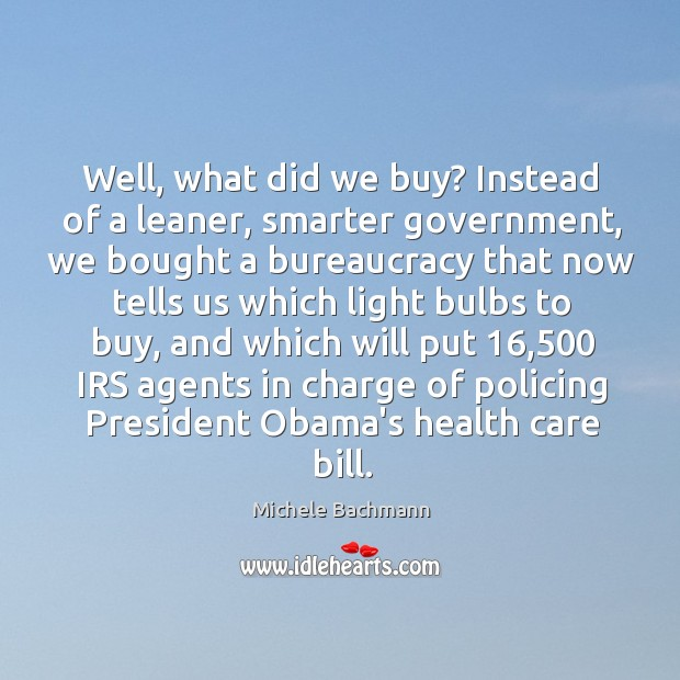 Well, what did we buy? Instead of a leaner, smarter government, we Image