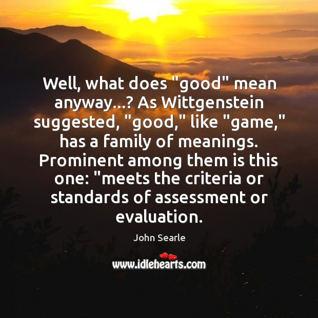 "Image, Well, what does ""good"" mean anyway…? As Wittgenstein suggested, ""good,"" like ""game,"""