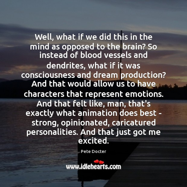 Well, what if we did this in the mind as opposed to Pete Docter Picture Quote