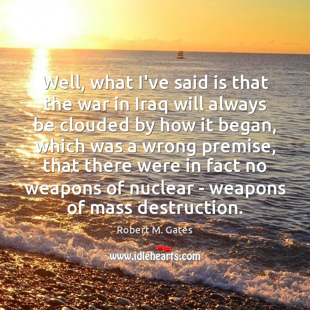Well, what I've said is that the war in Iraq will always Image