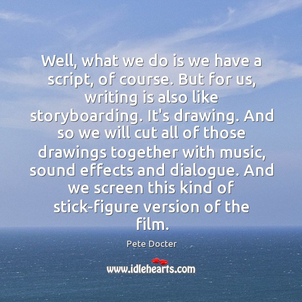 Well, what we do is we have a script, of course. But Pete Docter Picture Quote