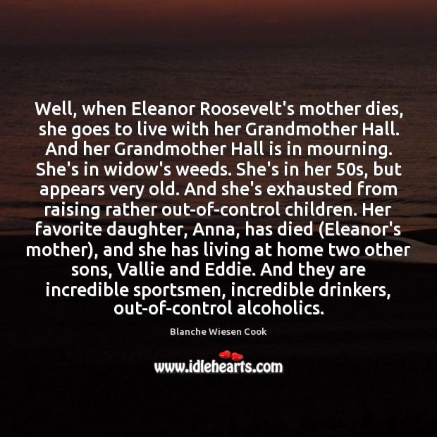 Well, when Eleanor Roosevelt's mother dies, she goes to live with her Image