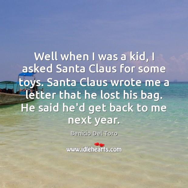 Well when I was a kid, I asked Santa Claus for some Benicio Del Toro Picture Quote