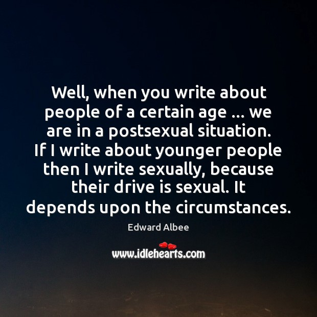 Well, when you write about people of a certain age … we are Edward Albee Picture Quote