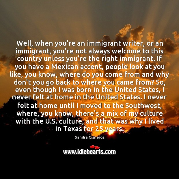 Well, when you're an immigrant writer, or an immigrant, you're not always Image