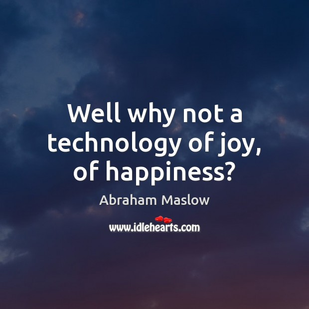 Image, Well why not a technology of joy, of happiness?