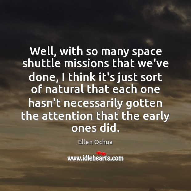 Image, Well, with so many space shuttle missions that we've done, I think
