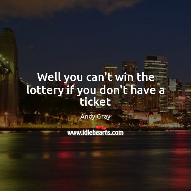 Image, Well you can't win the lottery if you don't have a ticket