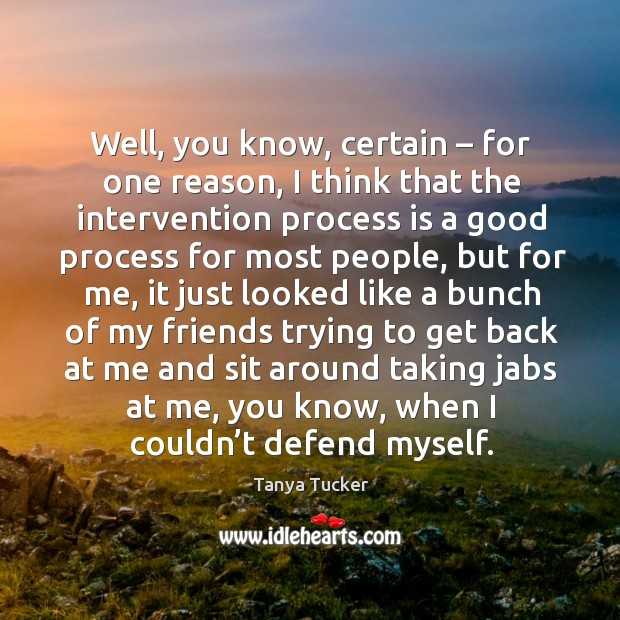 Well, you know, certain – for one reason, I think that the intervention process is a good Image