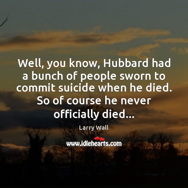 Image, Well, you know, Hubbard had a bunch of people sworn to commit