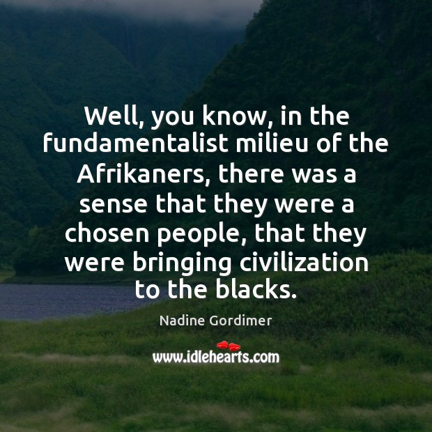 Well, you know, in the fundamentalist milieu of the Afrikaners, there was Image